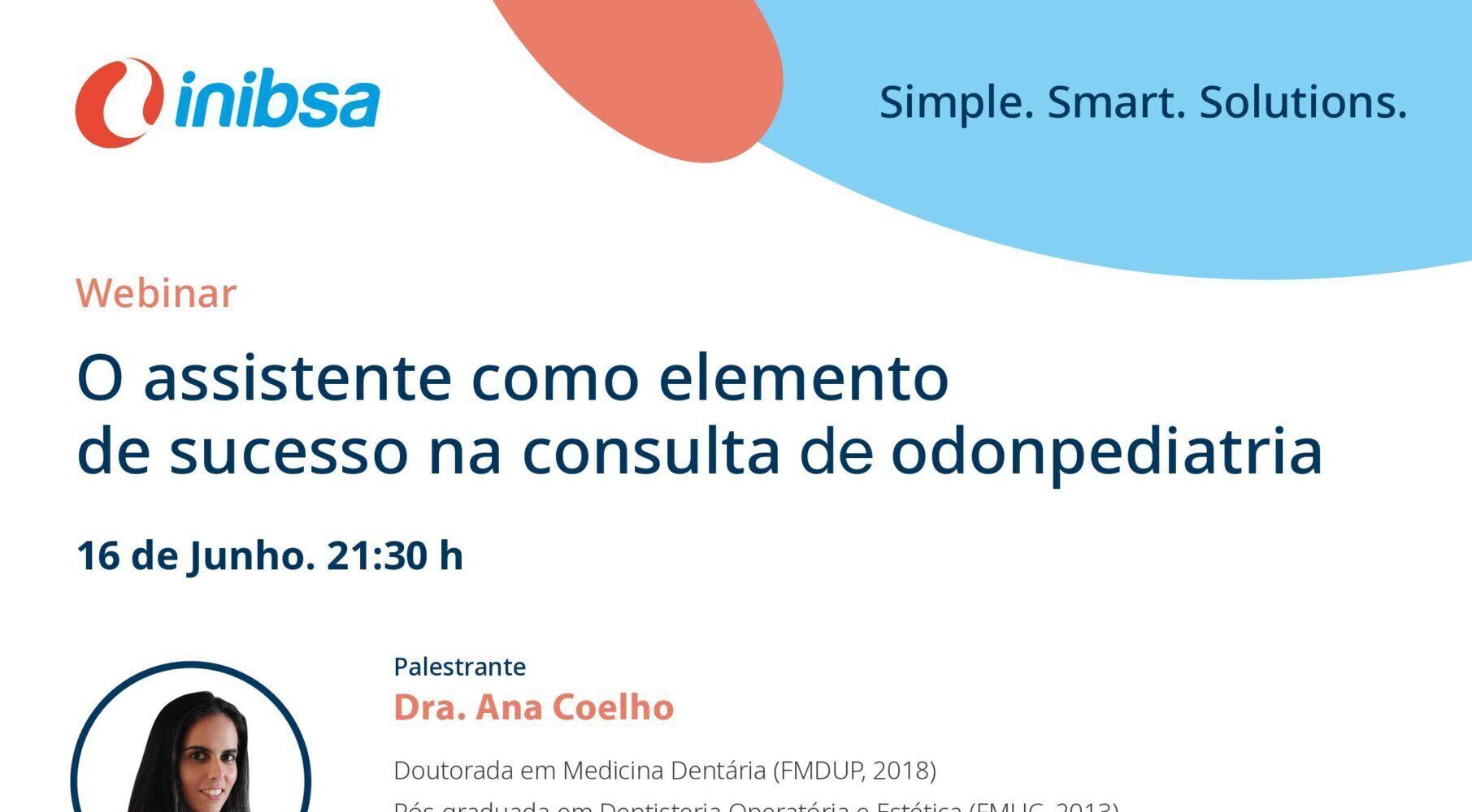 Webinar                                                             O assistente como elemento de sucesso na consulta de odontopediatria                             16 de Junho 21:30 h